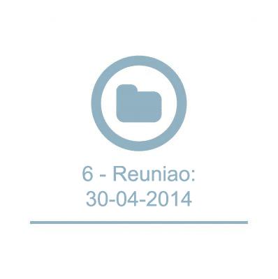 6 - Reunião: 30-04-2014